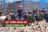 Sập tường đang xây dựng ít nhất 8 công nhân thương vong