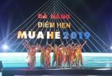Rộn ràng 'Đà Nẵng - Điểm hẹn mùa hè 2019'