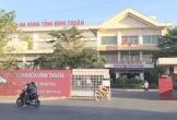 Vì sao Phó GĐ bệnh viện Đa khoa Bình Thuận bị tạm đình chỉ chức vụ?
