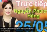 Livestream của bà Phương Hằng tối 25/5: Phá vỡ kỷ lục lượt xem tại Việt Nam